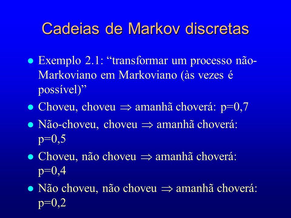 Cadeias de Markov discretas l Exemplo 2.1: transformar um processo não- Markoviano em Markoviano (às vezes é possível) l Choveu, choveu amanhã choverá