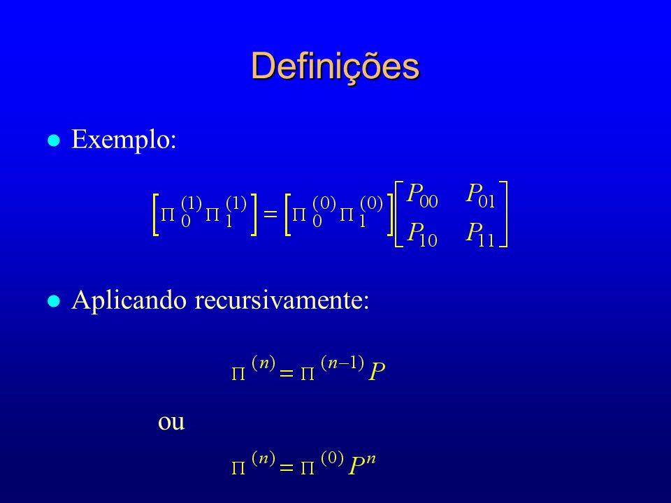l Exemplo: l Aplicando recursivamente: ou Definições