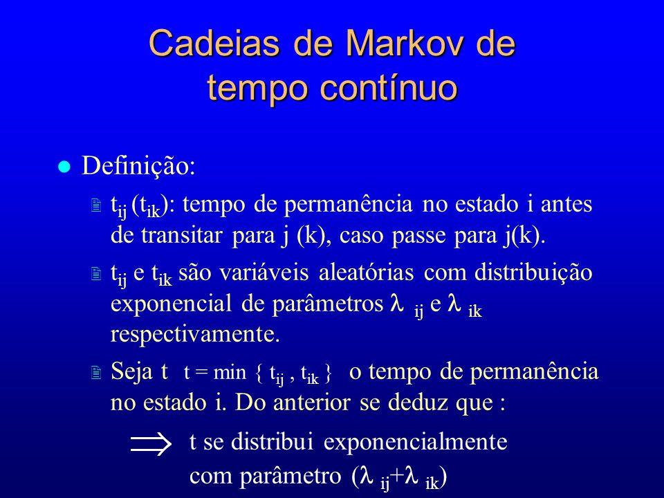 Cadeias de Markov de tempo contínuo l Definição: 2 t ij (t ik ): tempo de permanência no estado i antes de transitar para j (k), caso passe para j(k).