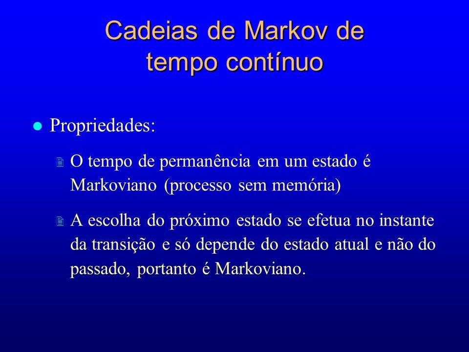 Cadeias de Markov de tempo contínuo l Propriedades: 2 O tempo de permanência em um estado é Markoviano (processo sem memória) 2 A escolha do próximo e
