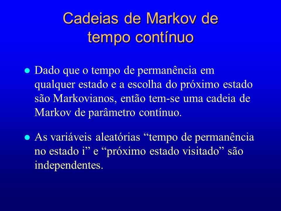 Cadeias de Markov de tempo contínuo l Dado que o tempo de permanência em qualquer estado e a escolha do próximo estado são Markovianos, então tem-se u