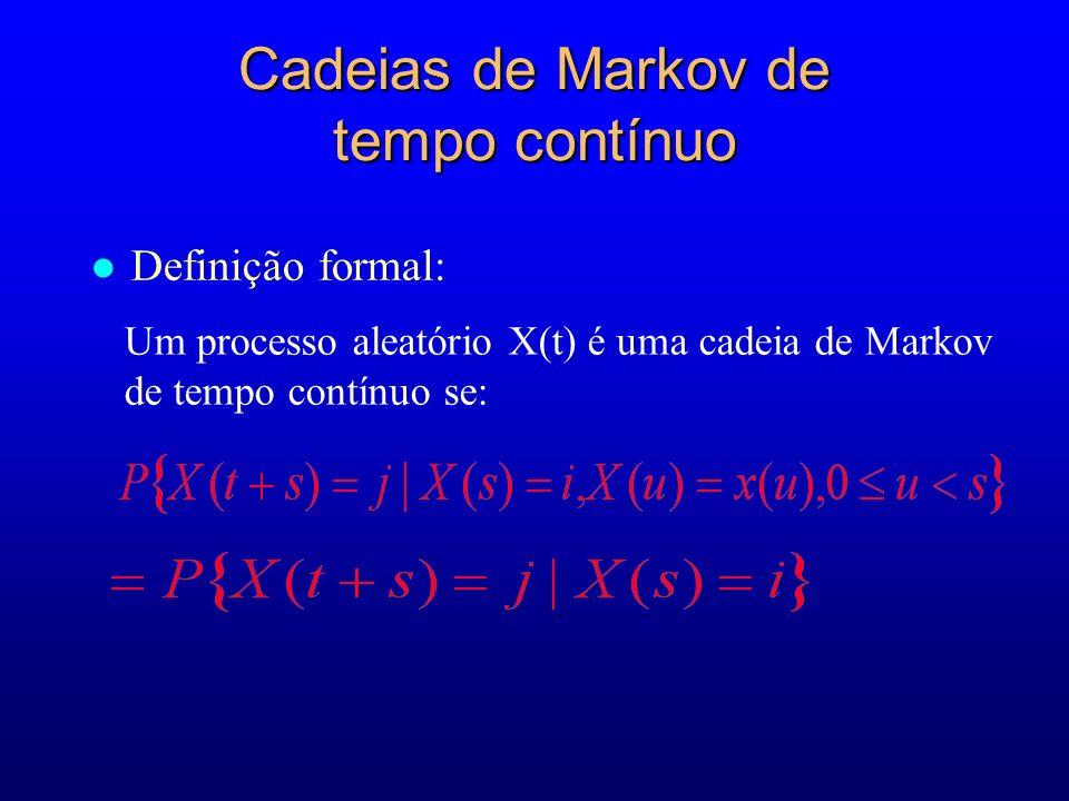 Cadeias de Markov de tempo contínuo l Definição formal: Um processo aleatório X(t) é uma cadeia de Markov de tempo contínuo se: