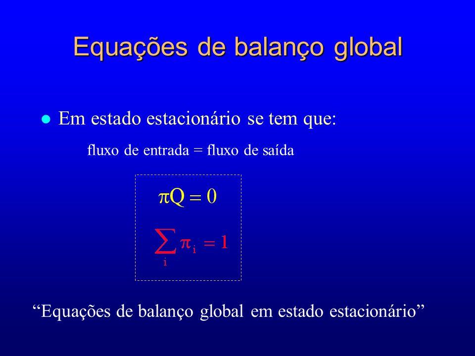 l Em estado estacionário se tem que: fluxo de entrada = fluxo de saída Equações de balanço global em estado estacionário