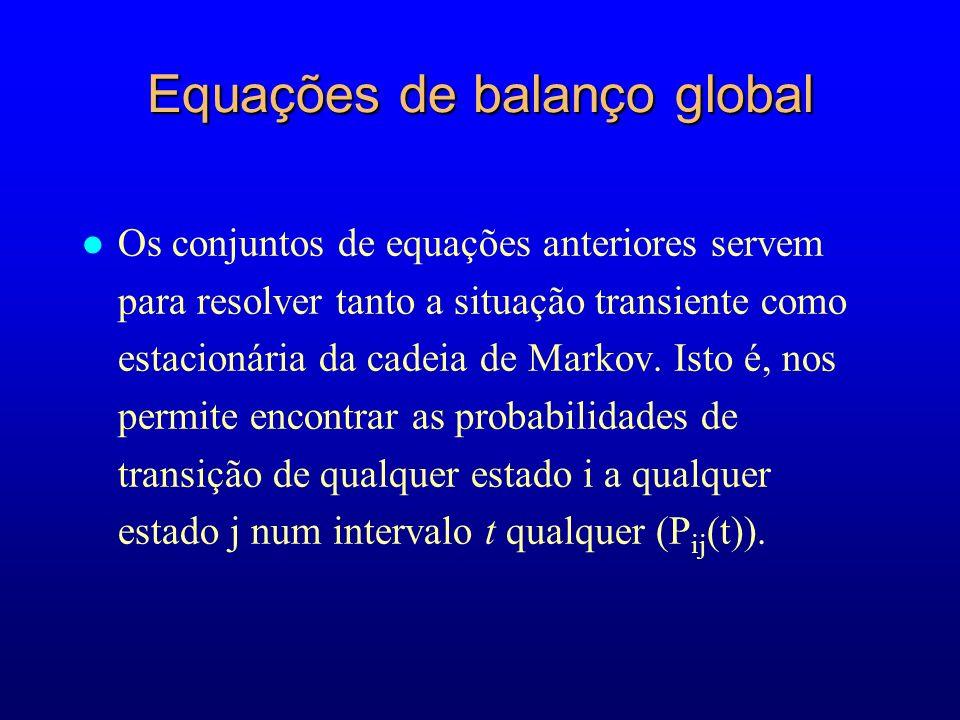 Equações de balanço global l Os conjuntos de equações anteriores servem para resolver tanto a situação transiente como estacionária da cadeia de Marko