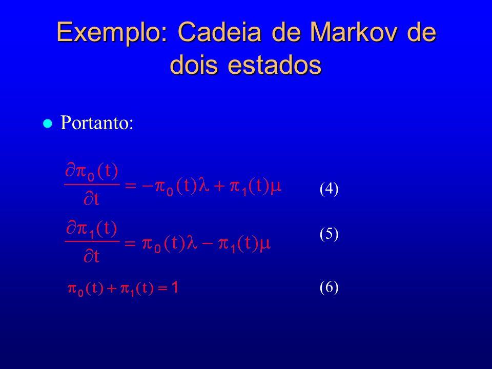Exemplo: Cadeia de Markov de dois estados (4) (5) (6) l Portanto: