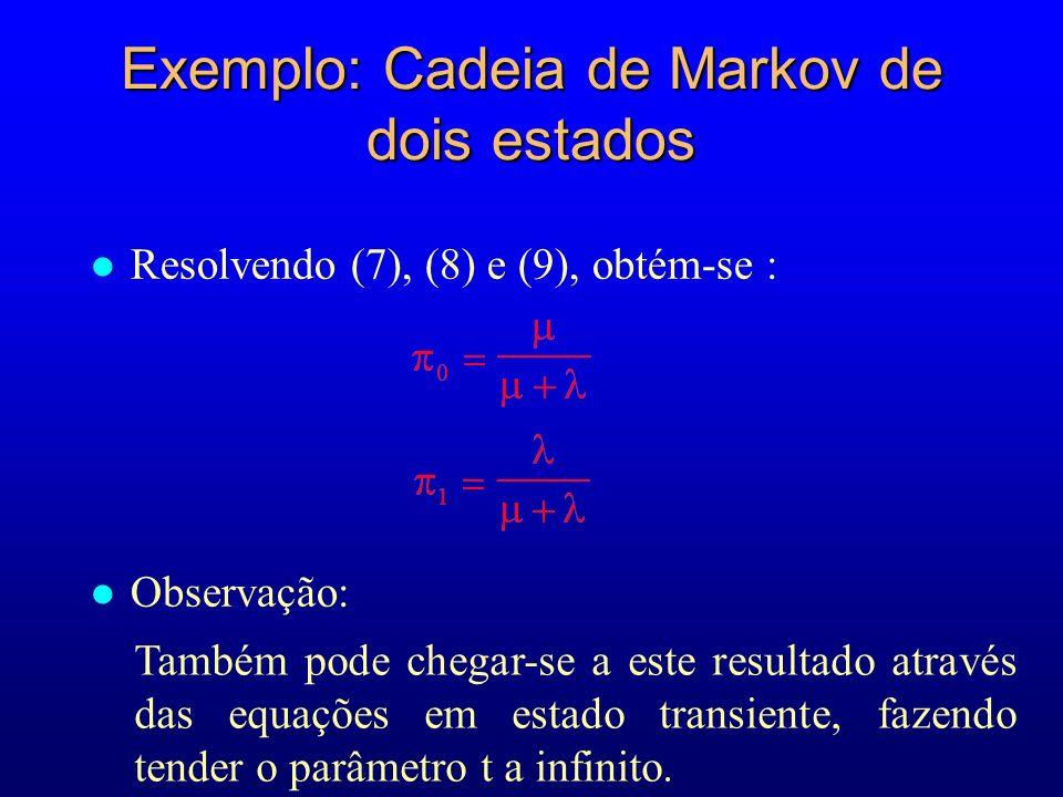 Exemplo: Cadeia de Markov de dois estados l Resolvendo (7), (8) e (9), obtém-se : Também pode chegar-se a este resultado através das equações em estad