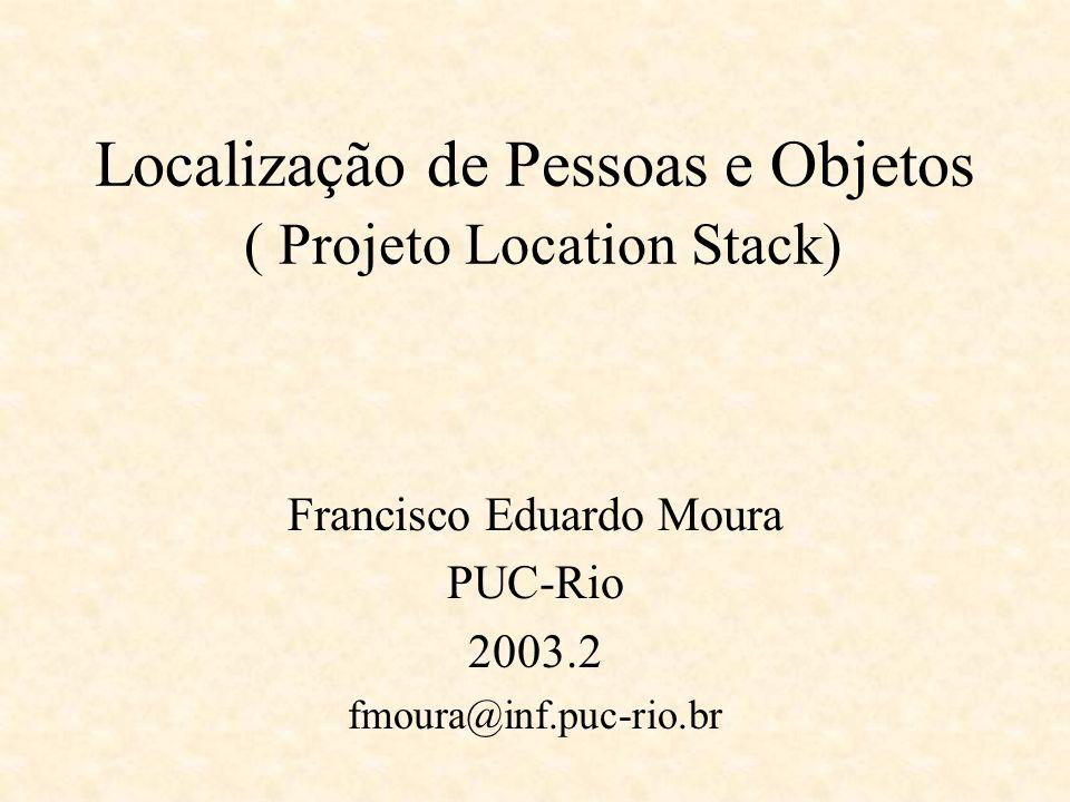 Location Stack Implementação de Referência –Java –Sistema distribuído Mensagens assíncronas utilizando XML Chamadas de processo remotas Estendem classes do projeto Intel RAIN