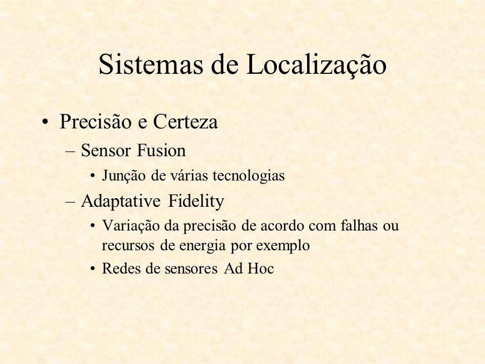 Sistemas de Localização Escalabilidade –Área de cobertura por unidade de infraestrutura –Numero de objetos que podem ser localizados por item de infraestrutura por intervalo de tempo
