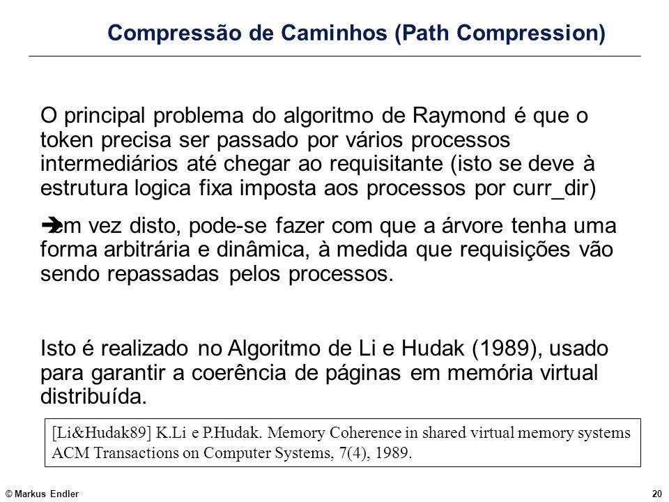 © Markus Endler20 Compressão de Caminhos (Path Compression) O principal problema do algoritmo de Raymond é que o token precisa ser passado por vários