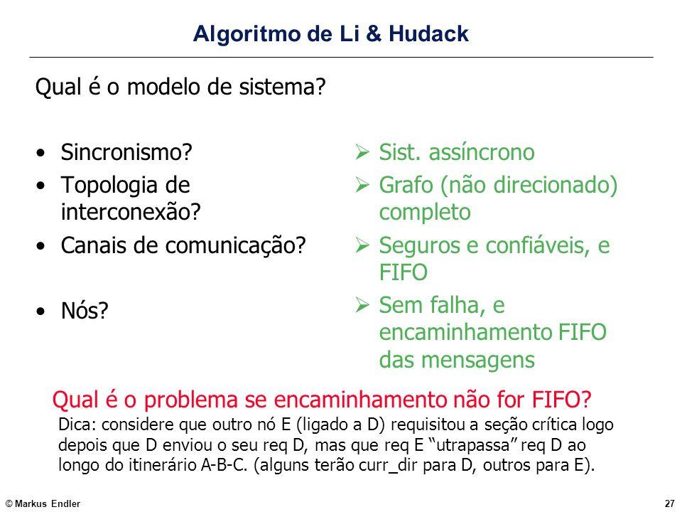© Markus Endler27 Algoritmo de Li & Hudack Qual é o modelo de sistema? Sincronismo? Topologia de interconexão? Canais de comunicação? Nós? Sist. assín