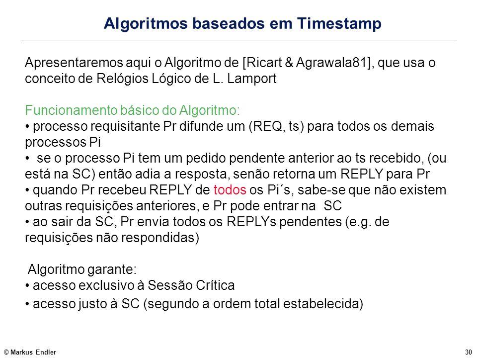 © Markus Endler30 Algoritmos baseados em Timestamp Apresentaremos aqui o Algoritmo de [Ricart & Agrawala81], que usa o conceito de Relógios Lógico de