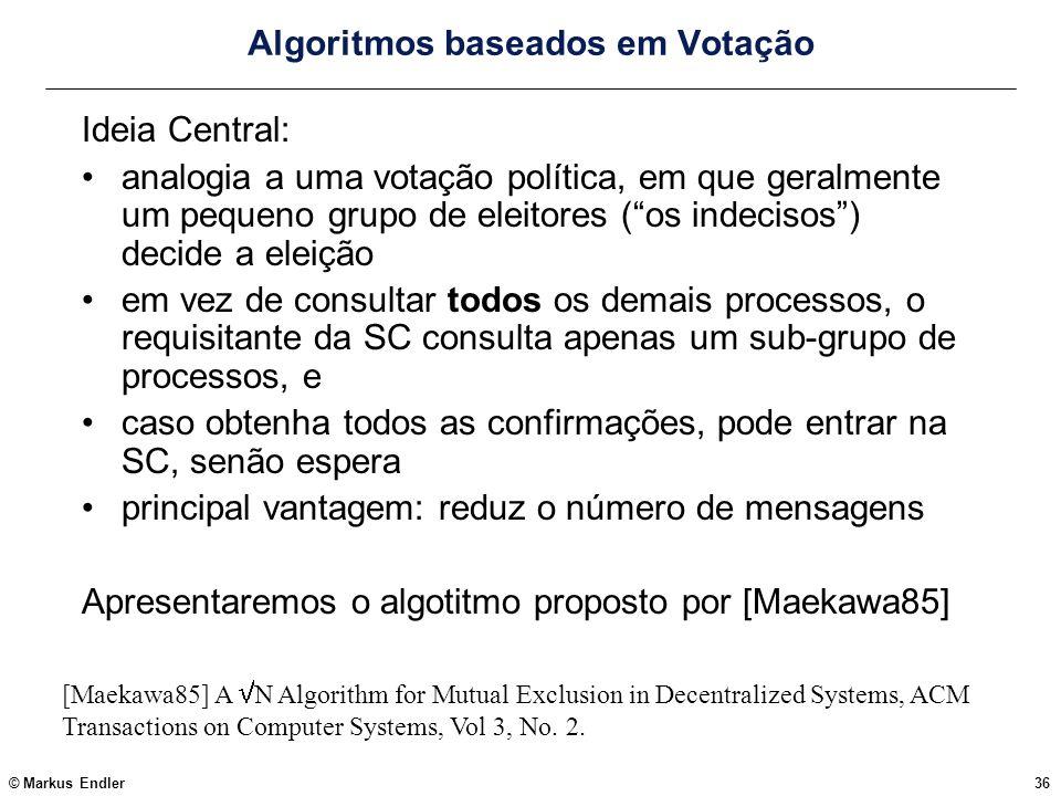© Markus Endler36 Algoritmos baseados em Votação Ideia Central: analogia a uma votação política, em que geralmente um pequeno grupo de eleitores (os i