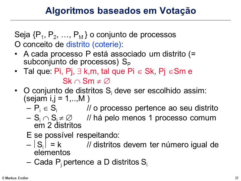© Markus Endler37 Algoritmos baseados em Votação Seja {P 1, P 2, …, P M } o conjunto de processos O conceito de distrito (coterie): A cada processo P
