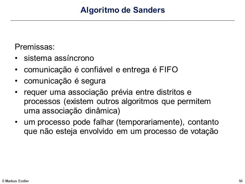 © Markus Endler50 Algoritmo de Sanders Premissas: sistema assíncrono comunicação é confiável e entrega é FIFO comunicação é segura requer uma associaç
