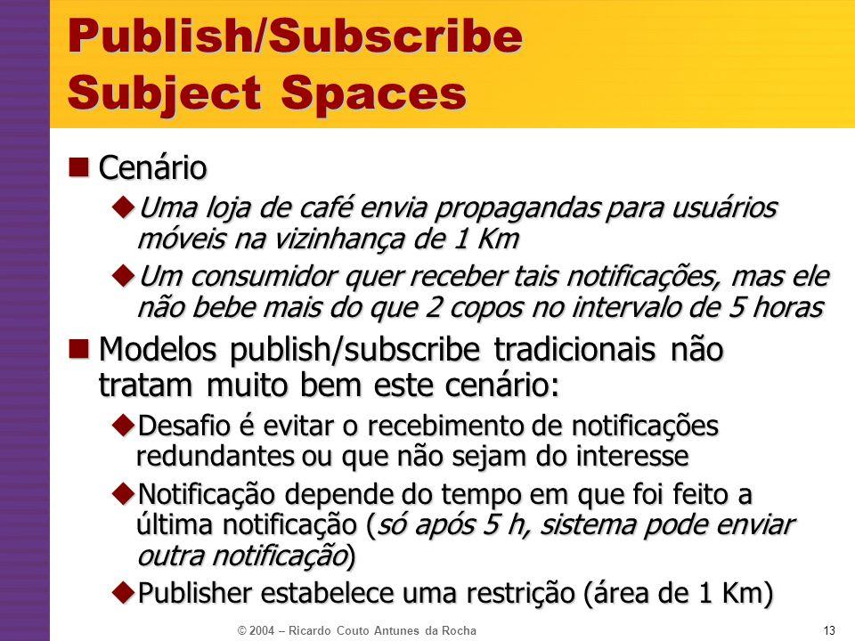 © 2004 – Ricardo Couto Antunes da Rocha13 Cenário Cenário Uma loja de café envia propagandas para usuários móveis na vizinhança de 1 Km Uma loja de ca