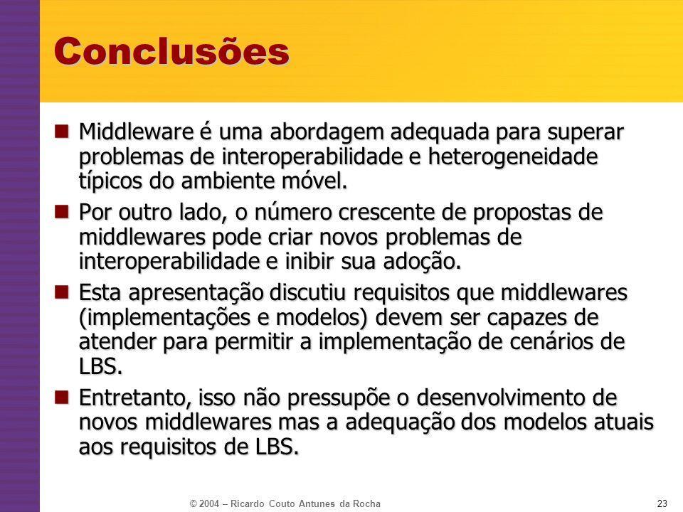 © 2004 – Ricardo Couto Antunes da Rocha23Conclusões Middleware é uma abordagem adequada para superar problemas de interoperabilidade e heterogeneidade