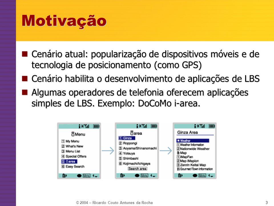 © 2004 – Ricardo Couto Antunes da Rocha4Motivação Ambiente de computação móvel são tradicionalmente heterogêneos: Ambiente de computação móvel são tradicionalmente heterogêneos: Rede: GPRS, TCP, 802.11 Rede: GPRS, TCP, 802.11 Identidade: usuário/senha, device id, telefone celular Identidade: usuário/senha, device id, telefone celular Posicionamento: GPS, cell id,...