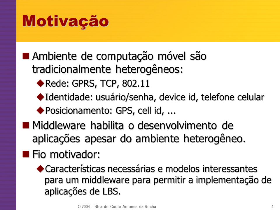 © 2004 – Ricardo Couto Antunes da Rocha4Motivação Ambiente de computação móvel são tradicionalmente heterogêneos: Ambiente de computação móvel são tra
