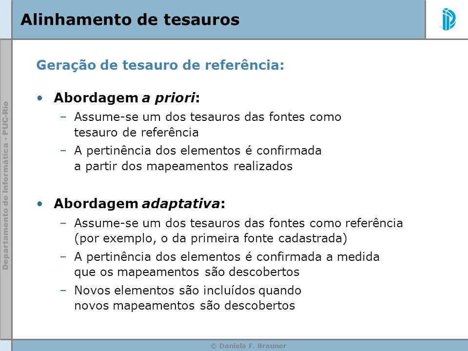 © Daniela F. Brauner Alinhamento de tesauros Geração de tesauro de referência: Abordagem a priori: –Assume-se um dos tesauros das fontes como tesauro