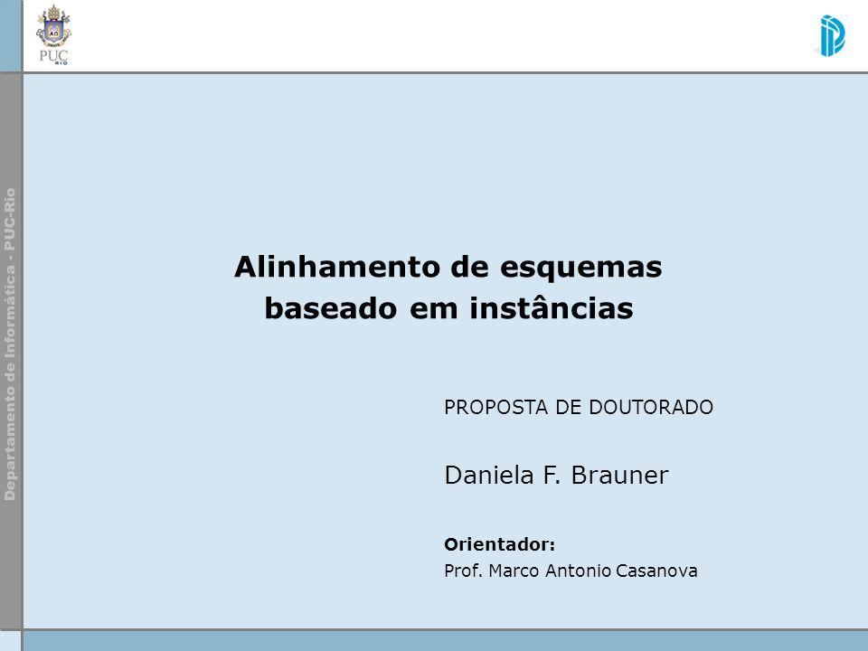 Alinhamento de esquemas baseado em instâncias PROPOSTA DE DOUTORADO Daniela F. Brauner Orientador: Prof. Marco Antonio Casanova