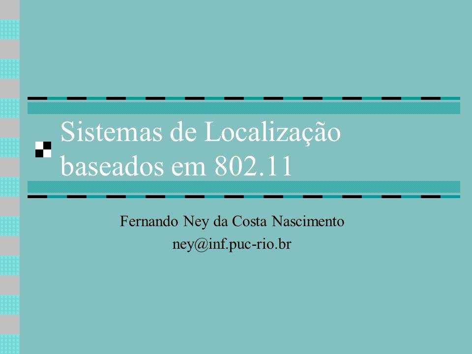 Roteiro Motivação Aplicações Alternativas e Problemas Localização baseada em 802.11 Metodologia Algoritmos Conclusões