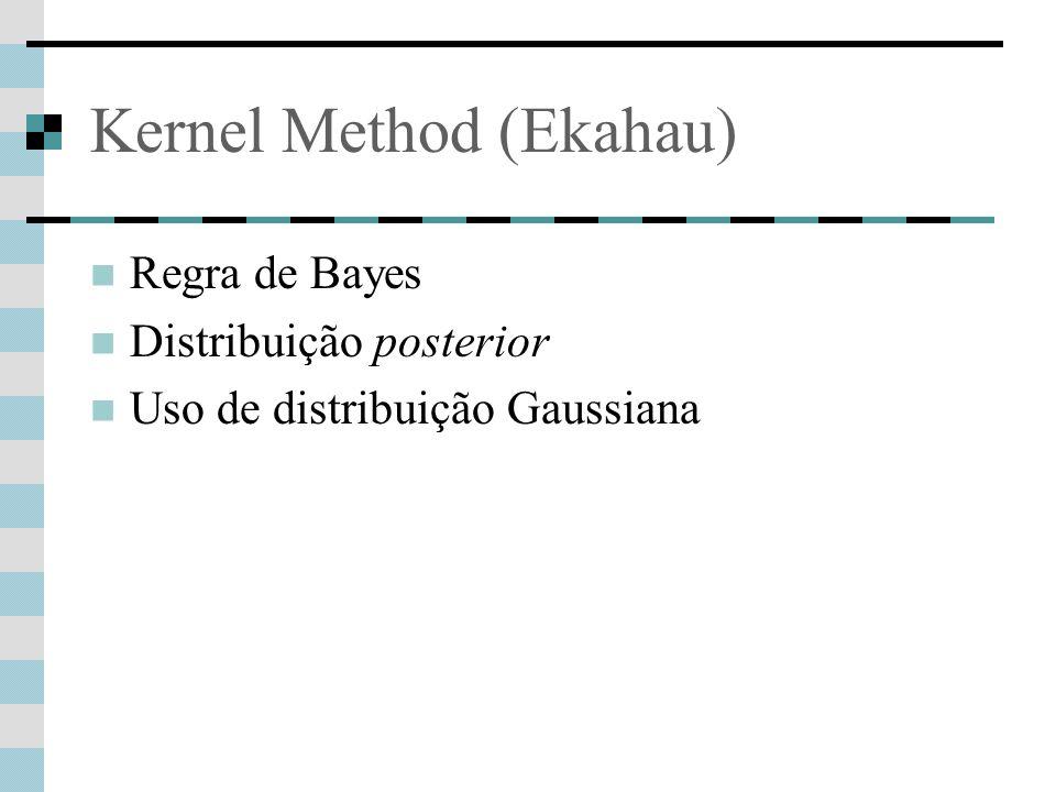 Kernel Method (Ekahau) Regra de Bayes Distribuição posterior Uso de distribuição Gaussiana