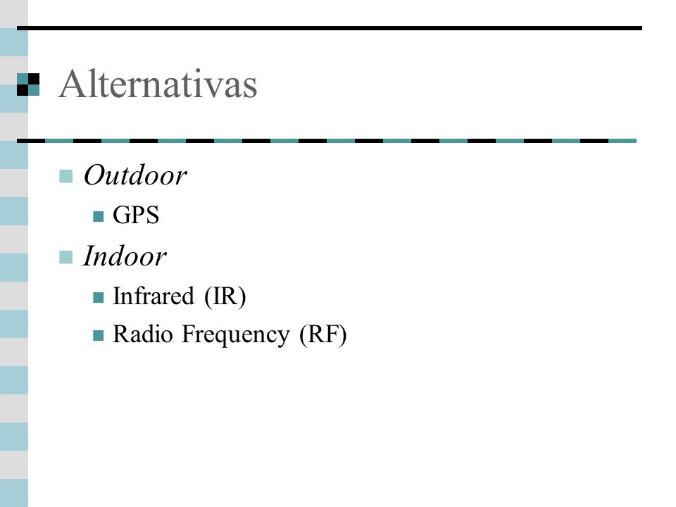 Alternativas Outdoor GPS Indoor Infrared (IR) Radio Frequency (RF)
