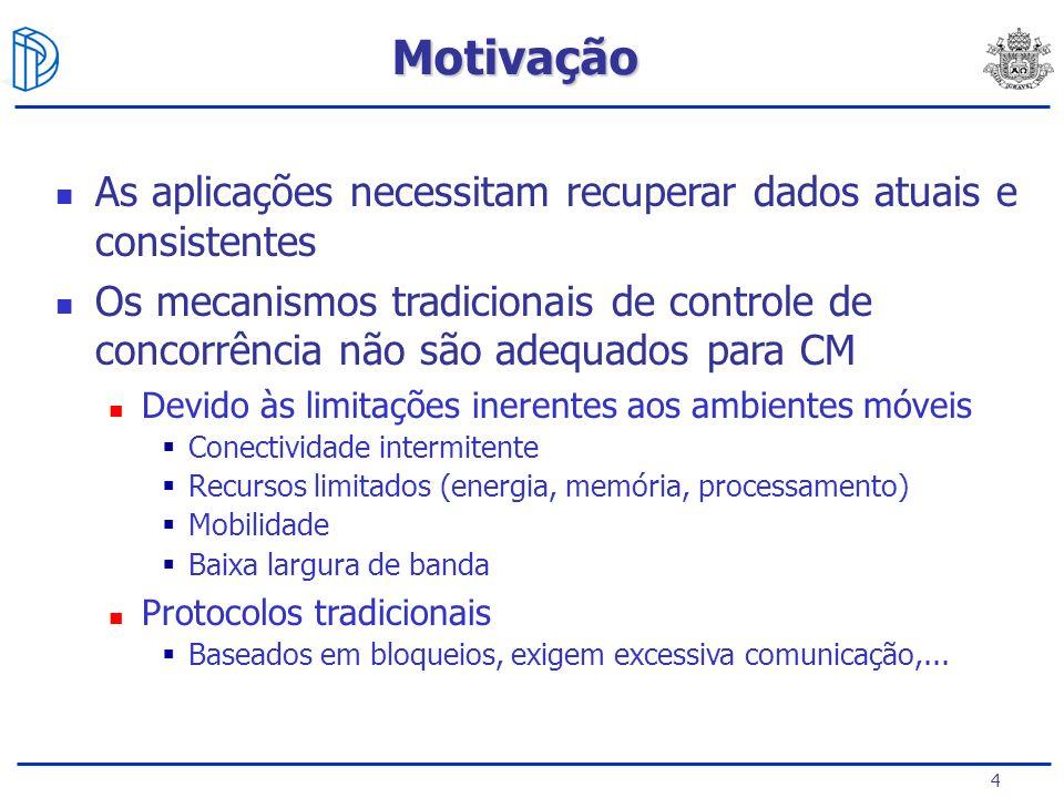 4 As aplicações necessitam recuperar dados atuais e consistentes Os mecanismos tradicionais de controle de concorrência não são adequados para CM Devi