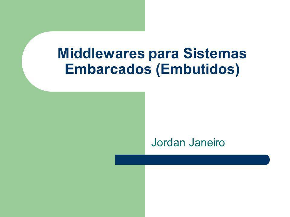 Middlewares para Sistemas Embarcados (Embutidos) Jordan Janeiro