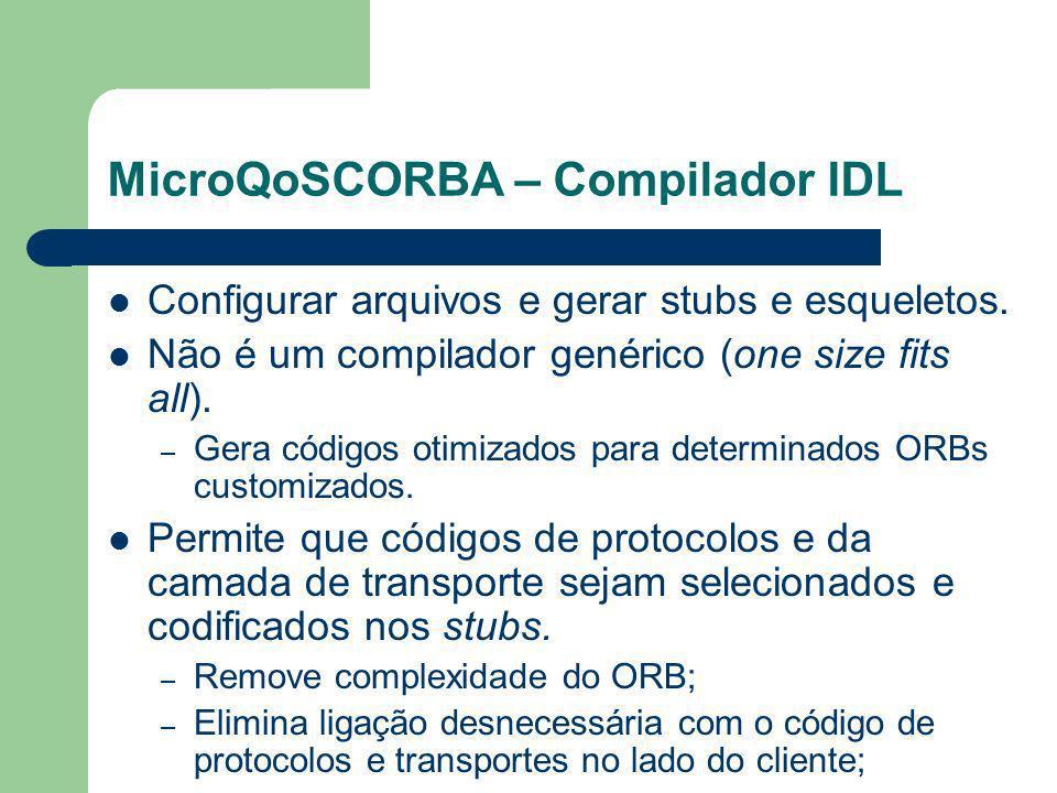 MicroQoSCORBA – Compilador IDL Configurar arquivos e gerar stubs e esqueletos. Não é um compilador genérico (one size fits all). – Gera códigos otimiz