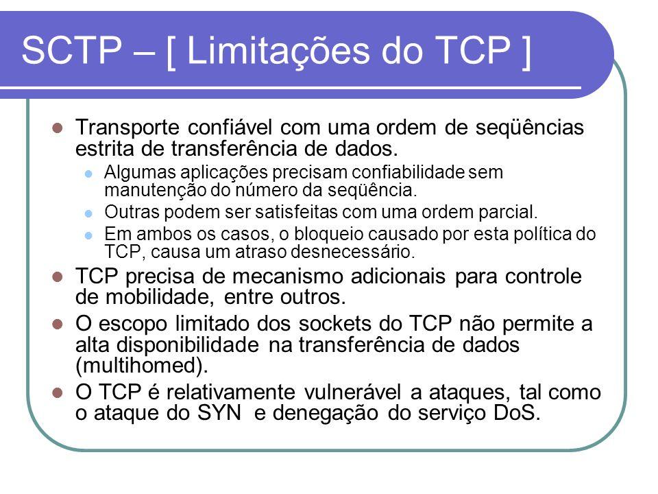 SCTP – [ Limitações do TCP ] Transporte confiável com uma ordem de seqüências estrita de transferência de dados. Algumas aplicações precisam confiabil