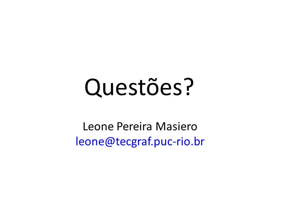 Questões? Leone Pereira Masiero leone@tecgraf.puc-rio.br