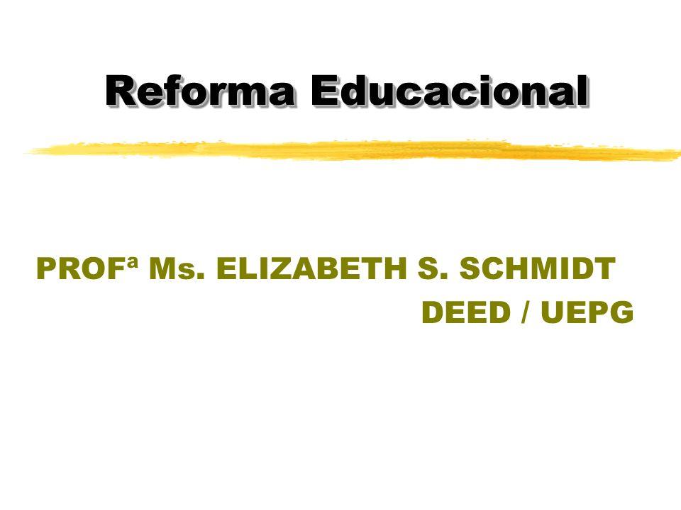 Reforma Educacional PROFª Ms. ELIZABETH S. SCHMIDT DEED / UEPG