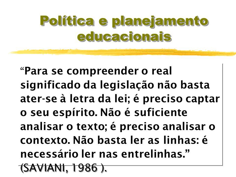 Política e planejamento educacionais Para se compreender o real significado da legislação não basta ater-se à letra da lei; é preciso captar o seu espírito.