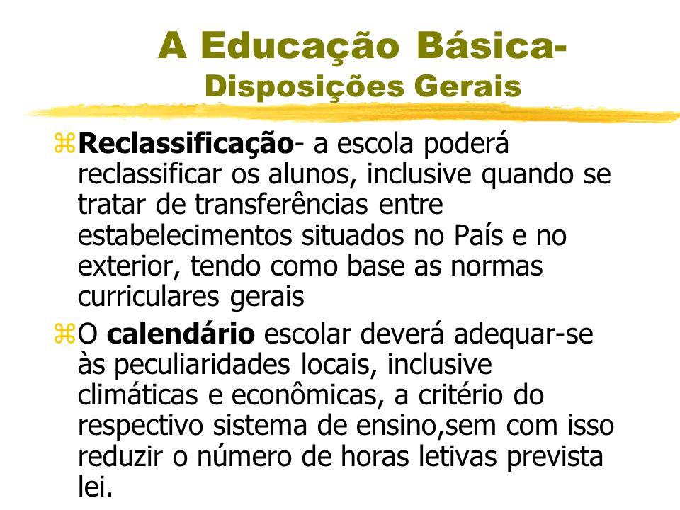 A Educação Básica- Disposições Gerais zFinalidade- Desenvolver o educando, assegurar-lhe a formação comum indispensável para o exercício da cidadania