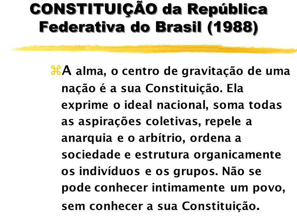 CONSTITUIÇÃO da República Federativa do Brasil (1988) zA alma, o centro de gravitação de uma nação é a sua Constituição.