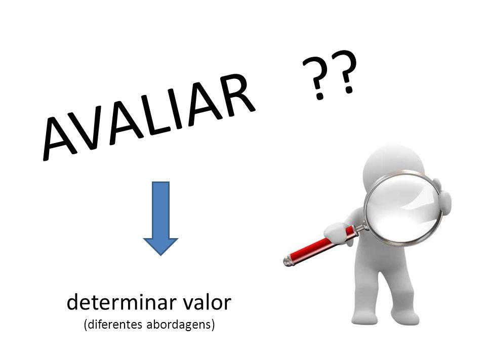 AVALIAR ?? determinar valor (diferentes abordagens)