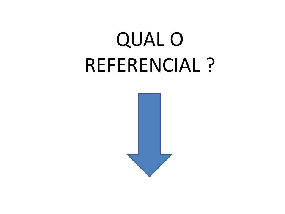 QUAL O REFERENCIAL ?