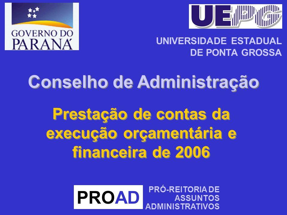 Prestação de contas da execução orçamentária e financeira de 2006 PROAD PRÓ-REITORIA DE ASSUNTOS ADMINISTRATIVOS UNIVERSIDADE ESTADUAL DE PONTA GROSSA Conselho de Administração