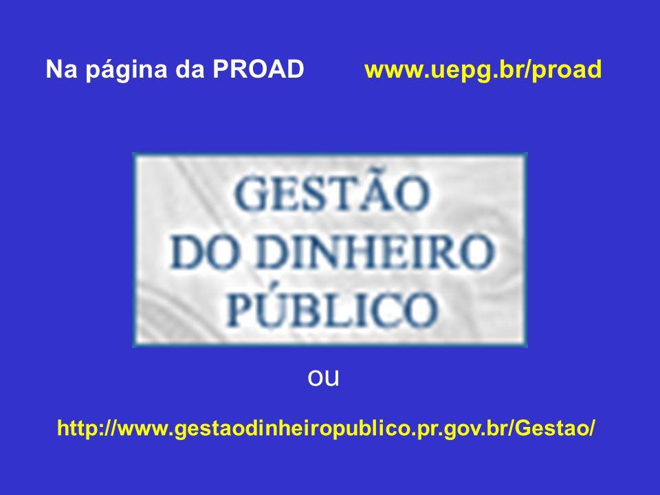 Na página da PROAD ou www.uepg.br/proad http://www.gestaodinheiropublico.pr.gov.br/Gestao/