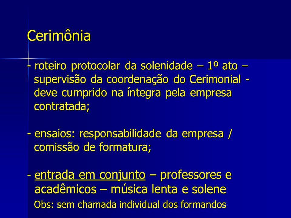Cerimônia - roteiro protocolar da solenidade – 1º ato – supervisão da coordenação do Cerimonial - deve cumprido na íntegra pela empresa contratada; -