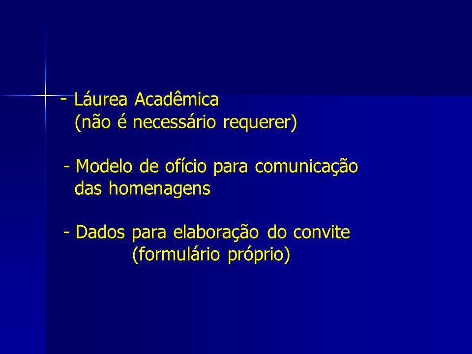 - Láurea Acadêmica (não é necessário requerer) - Modelo de ofício para comunicação das homenagens - Dados para elaboração do convite (formulário própr