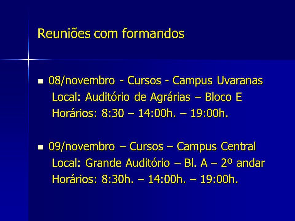 Reuniões com formandos 08/novembro - Cursos - Campus Uvaranas 08/novembro - Cursos - Campus Uvaranas Local: Auditório de Agrárias – Bloco E Local: Aud
