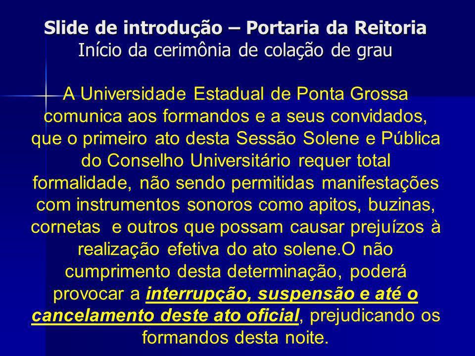 Slide de introdução – Portaria da Reitoria Início da cerimônia de colação de grau Slide de introdução – Portaria da Reitoria Início da cerimônia de co