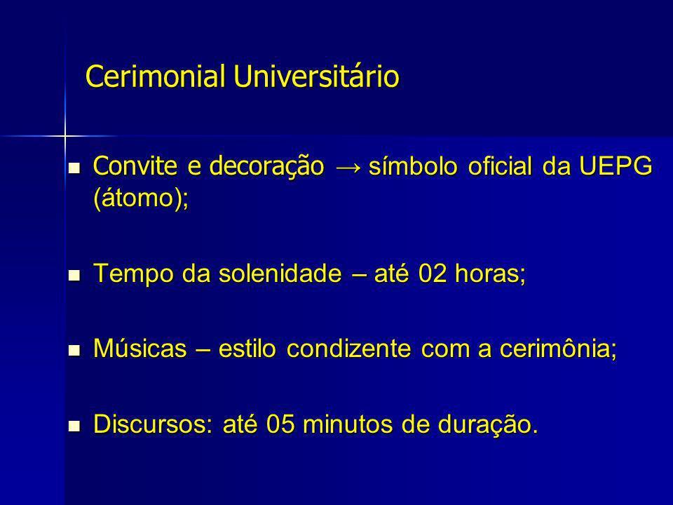 Cerimonial Universitário Convite e decoração símbolo oficial da UEPG (átomo); Convite e decoração símbolo oficial da UEPG (átomo); Tempo da solenidade