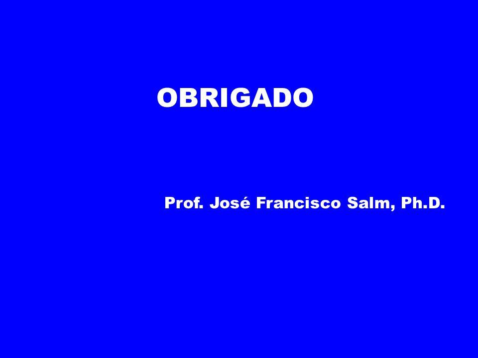 OBRIGADO Prof. José Francisco Salm, Ph.D.