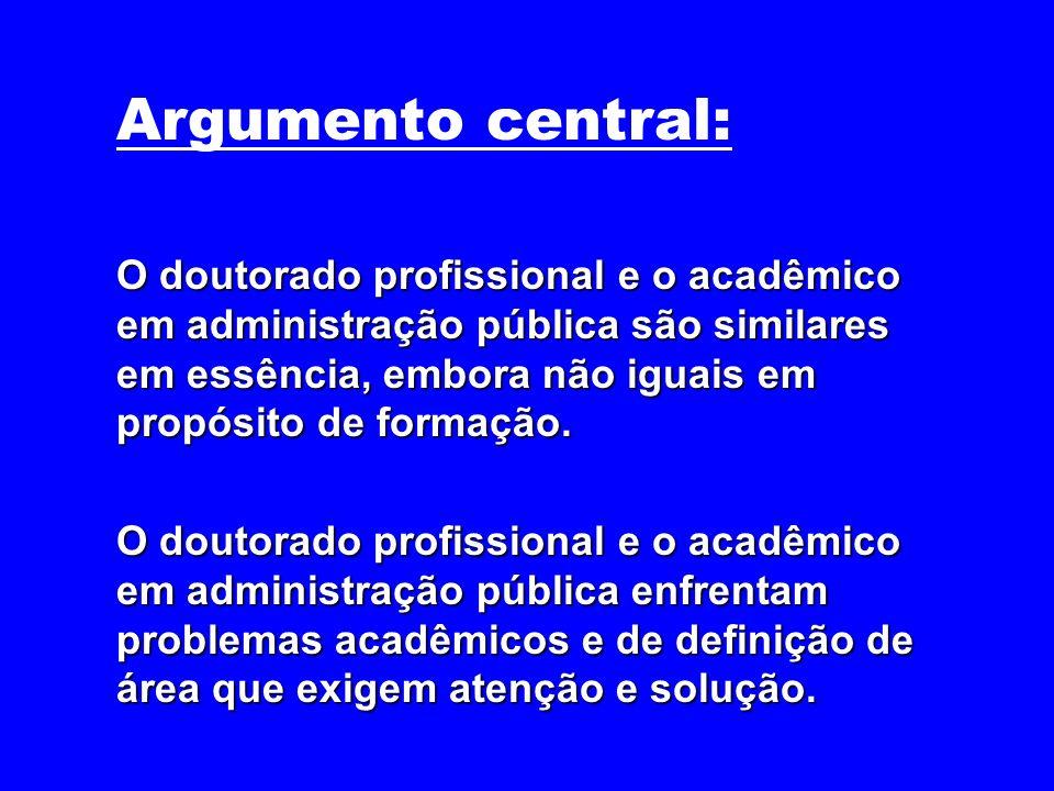 Argumento central: O doutorado profissional e o acadêmico em administração pública são similares em essência, embora não iguais em propósito de formaç