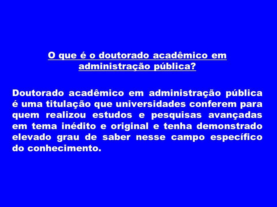 O que é o doutorado acadêmico em administração pública? Doutorado acadêmico em administração pública é uma titulação que universidades conferem para q