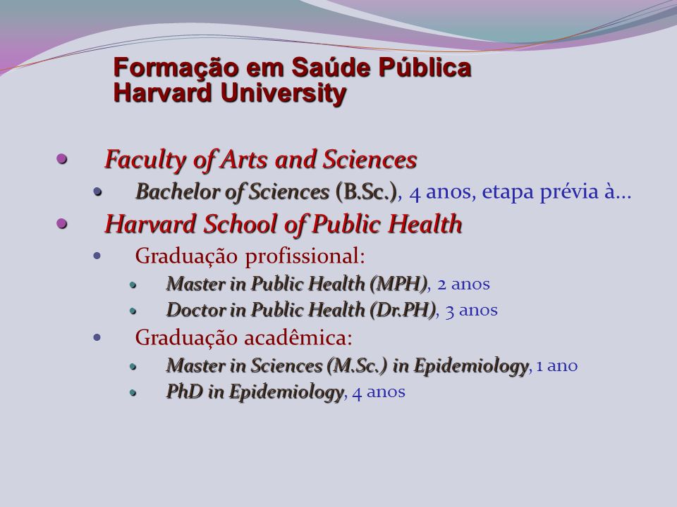 Faculty of Arts and Sciences Faculty of Arts and Sciences Bachelor of Sciences (B.Sc.) Bachelor of Sciences (B.Sc.), 4 anos, etapa prévia à... Harvard