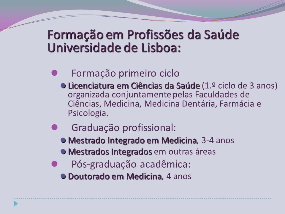 Formação primeiro ciclo Licenciatura em Ciências da Saúde Licenciatura em Ciências da Saúde (1.º ciclo de 3 anos) organizada conjuntamente pelas Faculdades de Ciências, Medicina, Medicina Dentária, Farmácia e Psicologia.